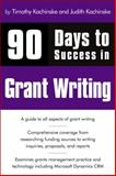 90 Days to Success in Grant Writing, Kachinske, Timothy and Kachinske, Judith, 1435454863