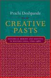 Creative Pasts : Historical Memory and Identity in Western India, 1700-1960, Deshpande, Prachi, 0231124864