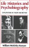 Life Histories and Psychobiography : Explorations in Theory and Method, Runyan, William McKinley, 0195034864