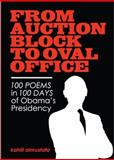 From Auction Block to Oval Office : 100 Poems in 100 Days of Obama's Presidency, almustafa, kahlil, 0615334865