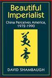 Beautiful Imperialist - China Perceives America, 1972-1990, Shambaugh, David, 0691024863