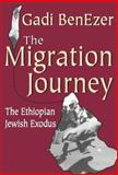 The Migration Journey : The Ethiopian Jewish Exodus, Benezer, Gadi, 1412804868