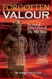 Forgotten Valour : The Story of Arthur Sullivan VC, Shy War Hero, Quinlivian, Peter, 1741104866