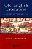 Old English Literature : A Short Introduction, Donoghue, Daniel, 0631234861