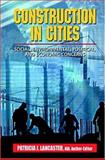 Construction in Cities : Social, Economic, Environmental and Political, Lancaster, Patricia J., 0849374863