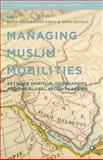 Managing Muslim Mobilities : Between Spiritual Geographies and Global Security Regimes, , 1137434864