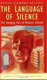 The Language of Silence : The Changing Face of Monastic Solitude, Belisle, Peter-Damien, 1570754861
