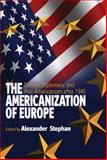 The Americanization of Europe : Culture, Diplomacy and Anti-Americanism after 1945, Alexander Stephan Staff, 1845454863