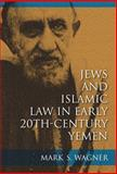 Jews and Islamic Law in Early 20th-Century Yemen, Wagner, Mark S., 0253014875
