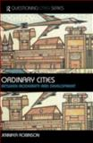 Ordinary Cities : Between Modernity and Development, Robinson, Jennifer, 0415304873