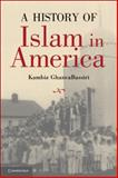 A History of Islam in America : From the New World to the New World Order, GhaneaBassiri, Kambiz, 0521614872