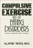 Compulsive Exercise and the Eating Disorders, Alayne Yates, 1138004871