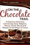 On the Chocolate Trail, Rabbi Deborah R. Prinz, 1580234879