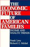 The Economic Future of American Families : Income and Wealth Trends, Levy, Frank S. and Michel, Richard C., 0877664870