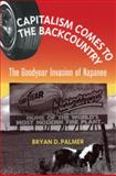 Capitalism Comes to the Backcountry : The Goodyear Invasion of Napanee, Palmer, Bryan D., 092128487X