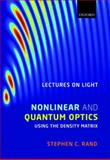 Lectures on Light : Nonlinear and Quantum Optics Using the Density Matrix, Rand, Stephen C., 0199574871