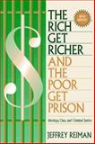 The Rich Get Richer and the Poor Get Prison : Ideology, Class and Criminal Justice, Reiman, Jeffrey H., 0205264875