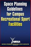 Space Planning Guidelines for Campus Recreational Sport Facilities, National Intramural-Recreational Sports Association (U.S.) Staff, 0736074872