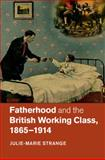 Fatherhood and the British Working Class, 1865-1914, Strange, Julie-Marie, 1107084873