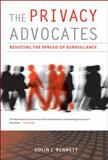 The Privacy Advocates : Resisting the Spread of Surveillance, Bennett, Colin J., 0262514877