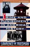 Crime and Punishment in American History, Lawrence M. Friedman, 0465014879