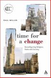 Time for a Change : Reconfiguring Religion, State and Society, Weller, Paul, 0567084876