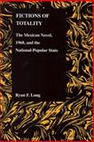 Fictions of Totality : The Mexican Novel, 1968, and the National-Popular State, Long, Ryan F., 155753487X