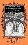 Italian Confraternities in the Sixteenth Century, Black, Christopher F., 0521364876