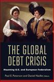 The Global Debt Crisis : Haunting U. S. and European Federalism, , 0815704879