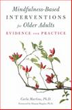 Mindfulness-Based Interventions for Older Adults : Evidence for Practice, Martins, Carla, 1849054878
