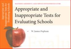 Appropriate and Inappropriate Tests for Evaluating Schools, Mastering Assessment : A Self-Service System for Educators, Pamphlet 1, Popham, W. James, 0132734877