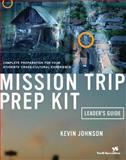 Mission Trip Prep Kit, Kevin Johnson, 0310244870