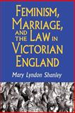 Feminism, Marriage and the Law in Victorian England, 1850-1895, Shanley, Mary Lyndon, 0691024871