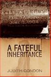 A Fateful Inheritance, Judith Condon, 1425774873