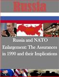 Russia and NATO Enlargement: the Assurances in 1990 and Their Implications, Naval Postgraduate Naval Postgraduate School, 1500154873