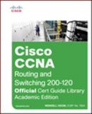 Cisco CCNA Routing and Switching 200-120 Official Cert Guide Library, Academic Edition, Odom, Wendell, 1587144875