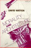 Morality and Architecture, David Watkin, 0226874877
