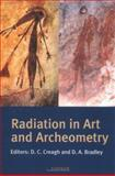 Radiation in Art and Archeometry, Creagh, D. C. and Bradley, David A., 0444504877