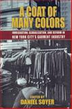 A Coat of Many Colors : Immigration, Globalization, and Reform in New York City's Garment Industry, Abram, Ruth, 0823224872