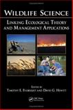 Wildlife Science : Linking Ecological Theory and Management Applications, , 0849374871
