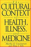 The Cultural Context of Health, Illness and Medicine, Loustaunau, Martha O. and Sobo, Elisa J., 0897894871