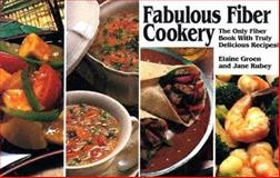 Fabulous Fiber Cookery, Elaine Groen and Jane Rubey, 0911954872