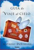 Guia de Viaje al Cielo, Anthony DeStefano, 1400084873