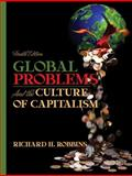 Global Problems and the Culture of Capitalism, Robbins, Richard H., 0205524877