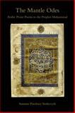 The Mantle Odes : Arabic Praise Poems to the Prophet Muhammad, Stetkevych, Suzanne Pinckney, 0253354870