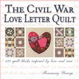 Civil War Love Letter Quilt, Rosemary Youngs, 0896894878