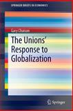 The Unions' Response to Globalization, Chaison, Gary, 1493904876