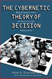 The Cybernetic Theory of Decision : New Dimensions of Political Analysis, Steinbruner, John D., 069109487X
