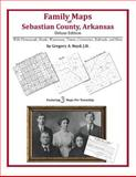 Family Maps of Sebastian County, Arkansas, Deluxe Edition : With Homesteads, Roads, Waterways, Towns, Cemeteries, Railroads, and More, Boyd, Gregory A., 1420314874