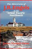 The Adventures of J. R. Engels in the Great Pacific Northwest, James Fisher, 1480264873